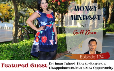 Episode 174: Money Talkies with Dr. Iman Taheri | How to Convert a Disappointment into a New Opportunity